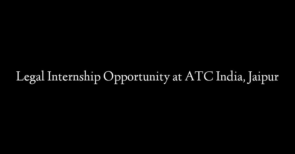 Legal Internship Opportunity at ATC India, Jaipur