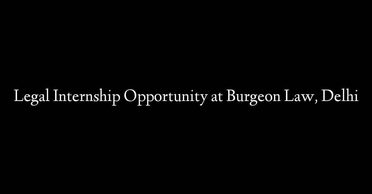 Legal Internship Opportunity at Burgeon Law, Delhi