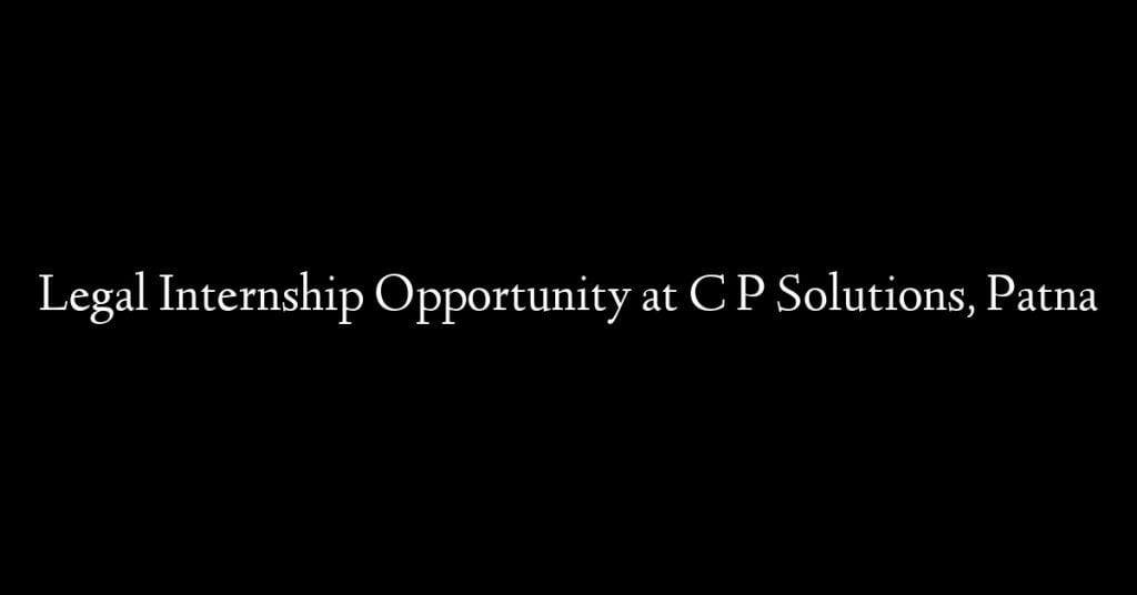 Legal Internship Opportunity at C P Solutions, Patna