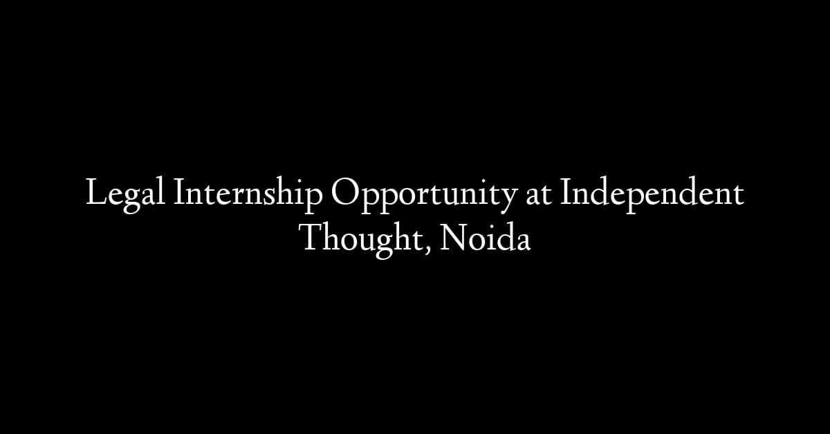 Legal Internship Opportunity at Independent Thought, Noida