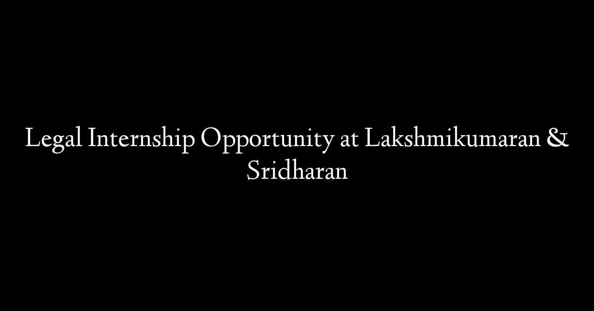 Legal Internship Opportunity at Lakshmikumaran & Sridharan