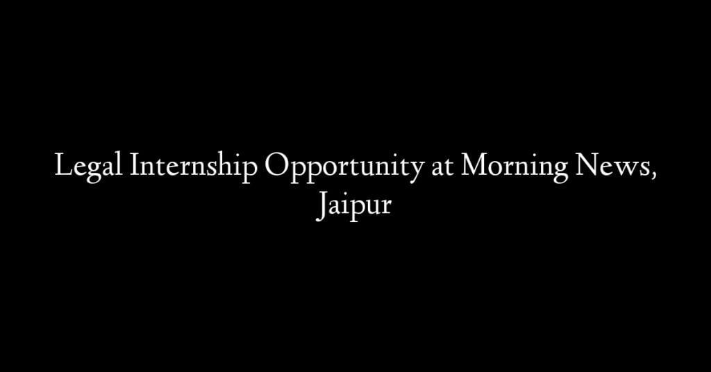 Legal Internship Opportunity at Morning News, Jaipur