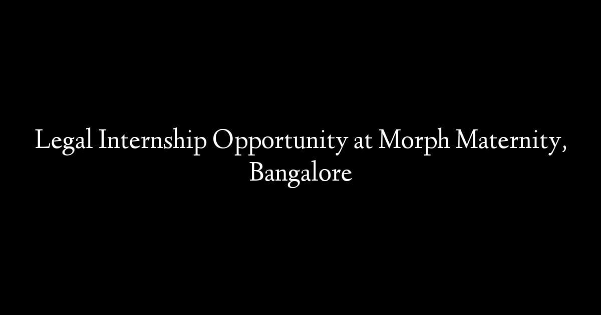 Legal Internship Opportunity at Morph Maternity, Bangalore