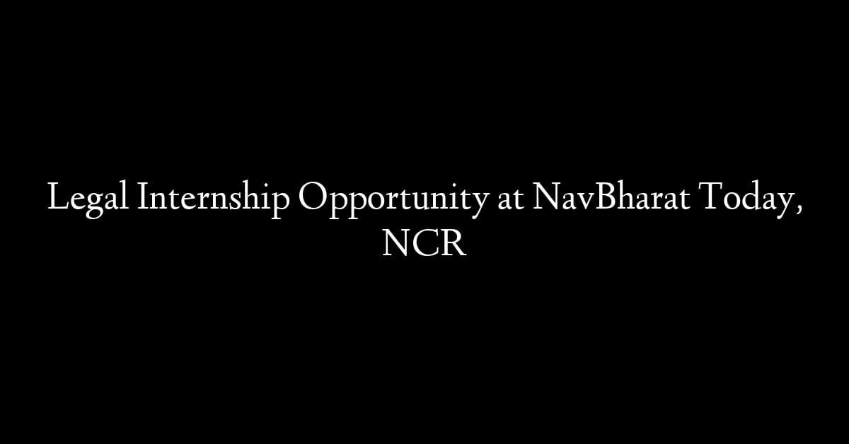 Legal Internship Opportunity at NavBharat Today, NCR
