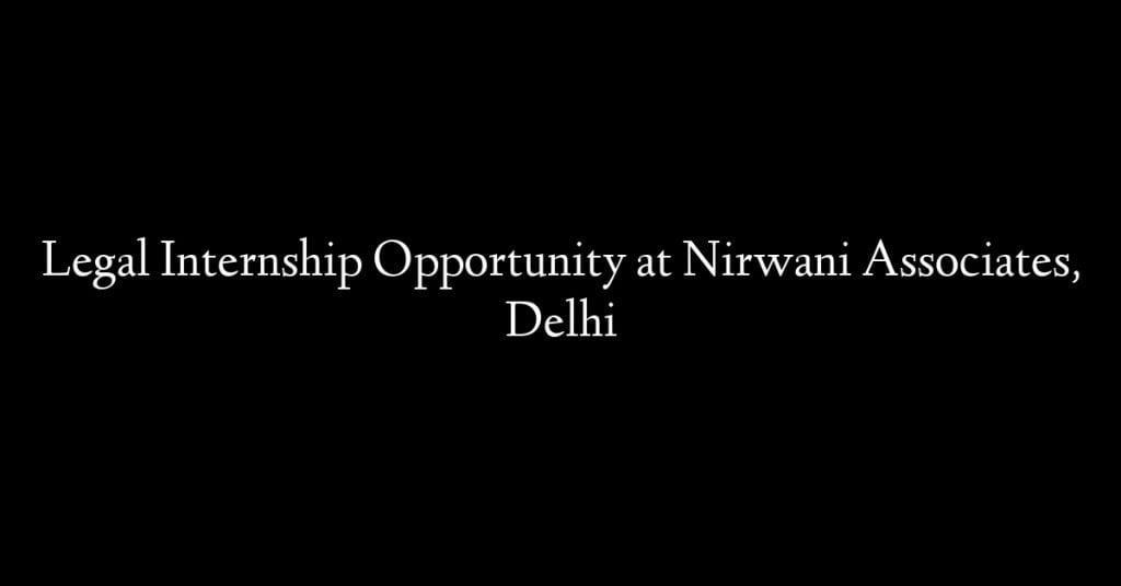Legal Internship Opportunity at  Nirwani Associates, Delhi