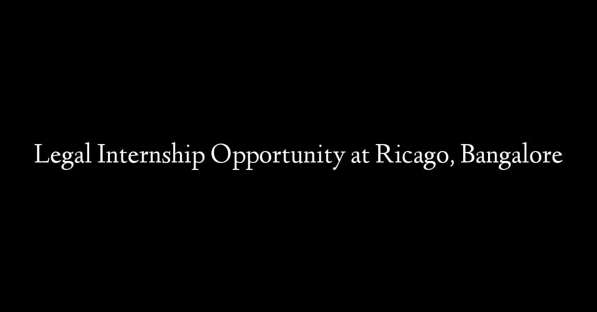 Legal Internship Opportunity at Ricago, Bangalore