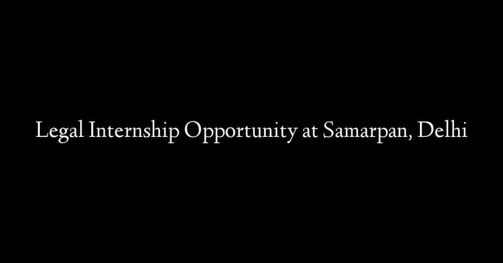 Legal Internship Opportunity at Samarpan, Delhi