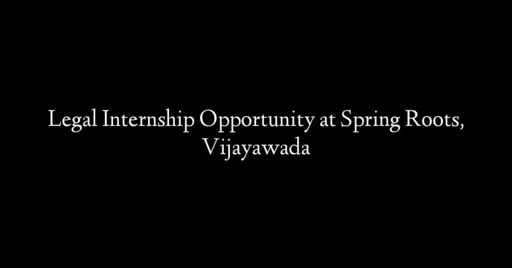 Legal Internship Opportunity at Spring Roots, Vijayawada
