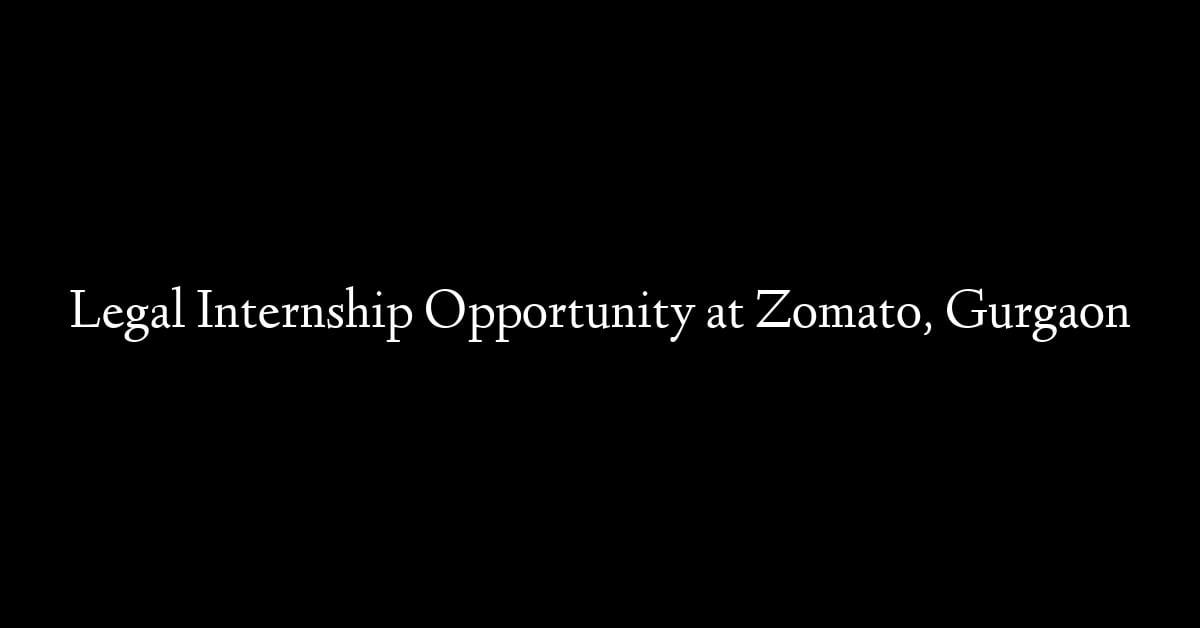 Legal Internship Opportunity at Zomato, Gurgaon