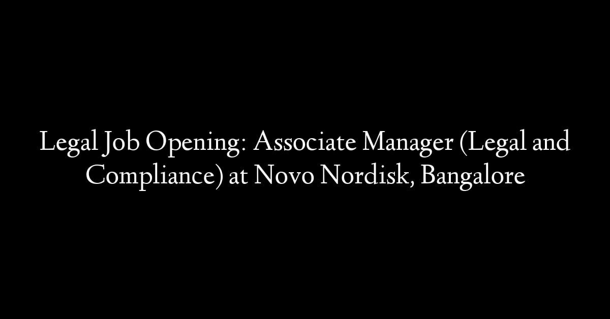 Legal Job Opening: Associate Manager (Legal and Compliance) at Novo Nordisk, Bangalore