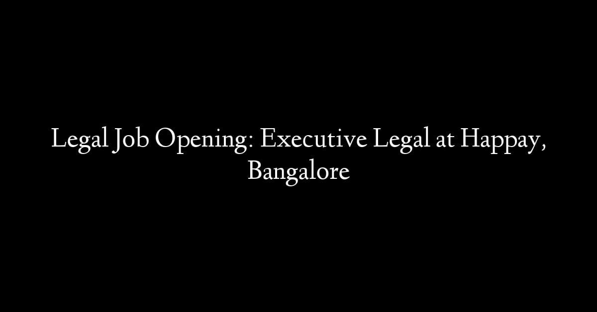 Legal Job Opening: Executive Legal at Happay, Bangalore