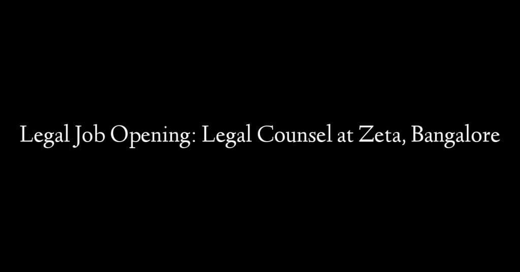 Legal Job Opening: Legal Counsel at Zeta, Bangalore