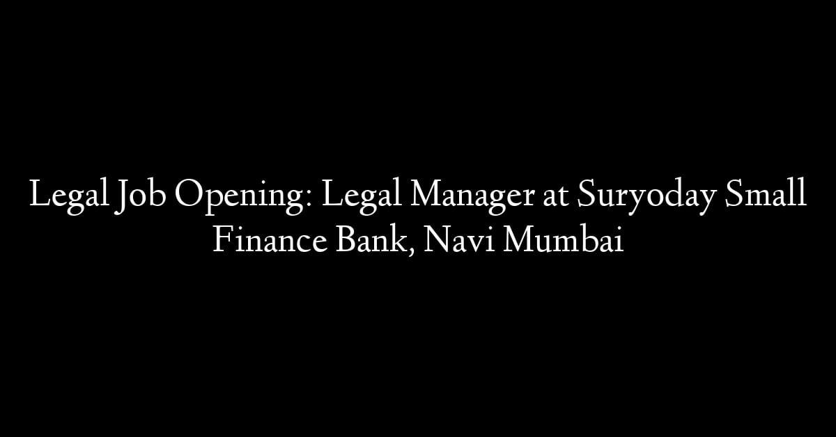 Legal Job Opening: Legal Manager at Suryoday Small Finance Bank, Navi Mumbai