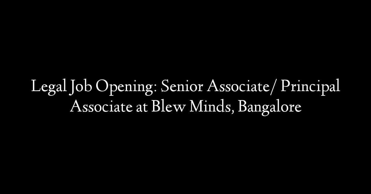 Legal Job Opening: Senior Associate/ Principal Associate at Blew Minds, Bangalore