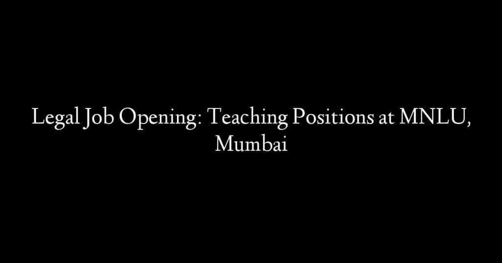 Legal Job Opening: Teaching Positions at MNLU, Mumbai